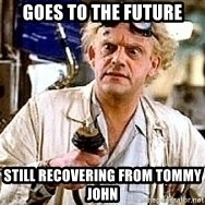 Doc Back to the future - Goes to the future Still recovering from Tommy John