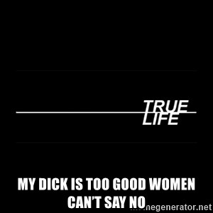MTV True Life - My Dick is too good women can't say no