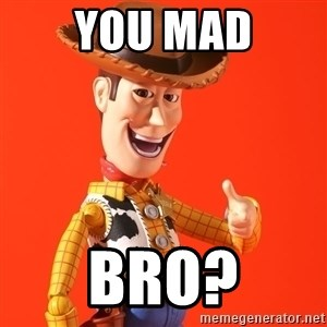 Perv Woody - You mad Bro?