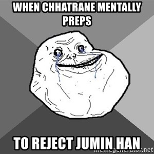 Forever Alone - When chhatrane mentally preps To reject jumin han