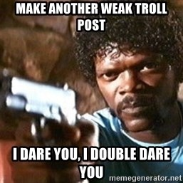 Pulp Fiction - Make another weak troll post I dare you, I double dare you