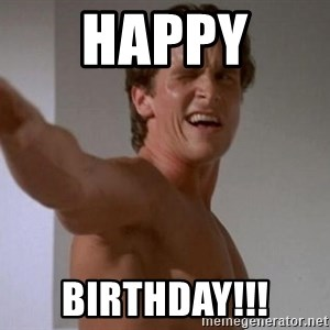 american psycho - HAPPY  BIRTHDAY!!!