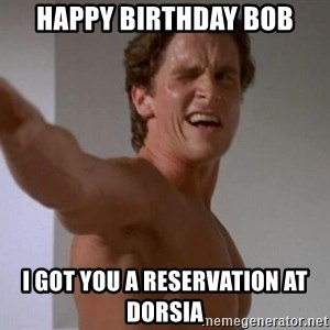 american psycho - Happy birthday Bob I got you a reservation at dorsia