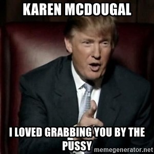 Donald Trump - Karen Mcdougal i loved grabbing you by the pussy