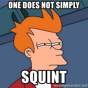 Futurama Fry - one does not simply squint