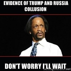 katt williams shocked - Evidence of Trump and Russia collusion  Don't worry I'll wait