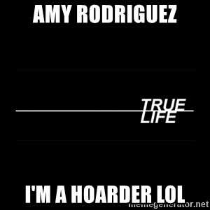 MTV True Life - Amy Rodriguez I'm a hoarder lol