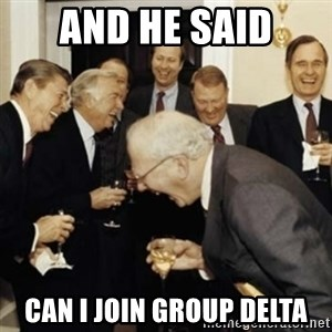 laughing reagan  - And he said Can I join group Delta