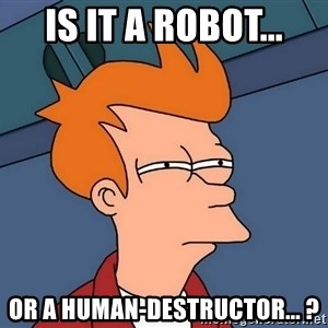 Futurama Fry - Is it a robot... Or a human-destructor... ?