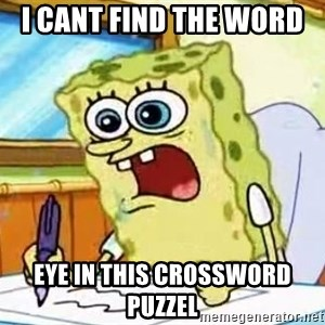 Spongebob What I Learned In Boating School Is - i cant find the word  eye in this crossword puzzel