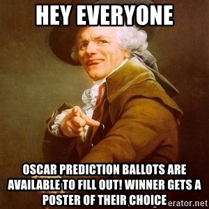 Joseph Ducreux - Hey Everyone Oscar Prediction Ballots are available to fill out! Winner gets a poster of their choice