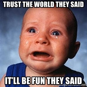 Crying Baby - Trust the world they said It'll be fun they said