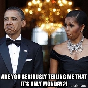 Funny Barack Obama and Michelle Obama - are you seriously telling me that it's only monday?!