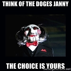 saw jigsaw meme - Think of the doges Janny The choice is yours