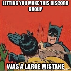 batman slap robin - Letting you make this discord group Was a large mistake