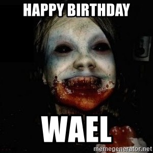 scary meme - Happy birthday Wael