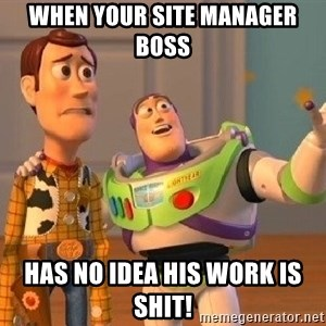 Consequences Toy Story - When your site manager boss Has no idea his work is shit!
