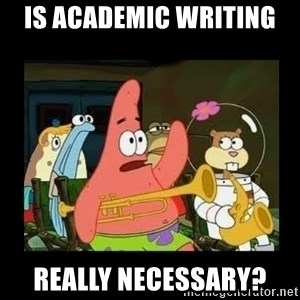 Patrick Star Instrument - is academic writing  really necessary?
