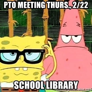 Serious Spongebob - PTO Meeting Thurs., 2/22 School Library