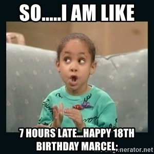 Raven Symone - So.....I am like  7 Hours Late...Happy 18th Birthday Marcel;