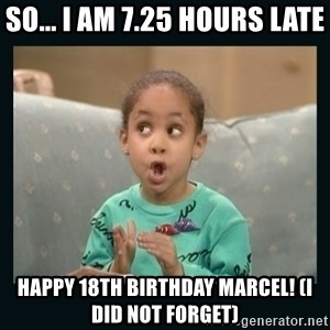 Raven Symone - So... I am 7.25 hours Late Happy 18th Birthday Marcel! (I did not Forget)