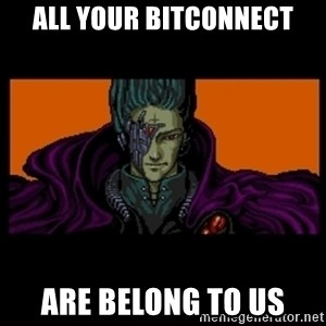 All your base are belong to us - All your bitconnect Are belong to us