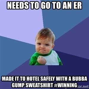 Success Kid - Needs to go to an ER Made it to hotel safely with a Bubba Gump sweatshirt #winning