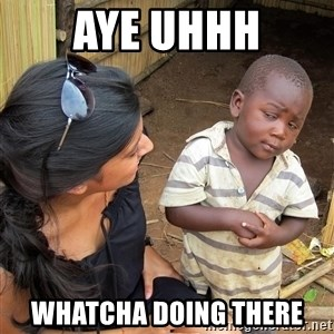 Skeptical African Child - aye uhhh whatcha doing there