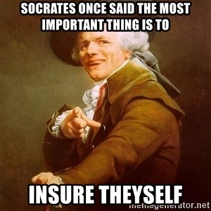 Joseph Ducreux - Socrates once said the most important thing is to Insure theyself