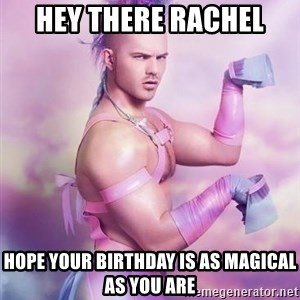 Unicorn Boy - Hey there Rachel Hope your birthday is as magical as you are