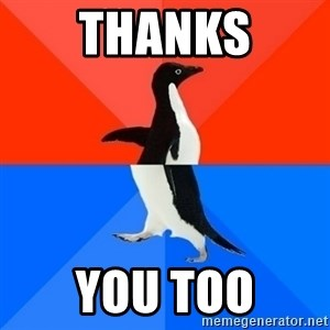 Socially Awesome Awkward Penguin - Thanks You too