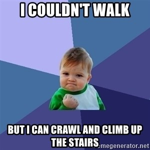 Success Kid - I couldn't walk But I can crawl and climb up the stairs