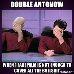 Double Facepalm - Double Antonow When 1 Facepalm is not enough to cover all the bullshit