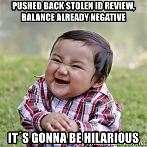 evil toddler kid2 - Pushed back stolen id review, balance already negative it´s gonna be hilarious