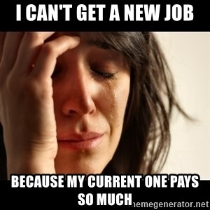 crying girl sad - I can't get a new job Because my current one pays so much
