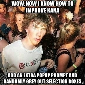 Sudden clarity clarence - wow, now i know how to improve kana add an extra popup prompt and randomly grey out selection boxes
