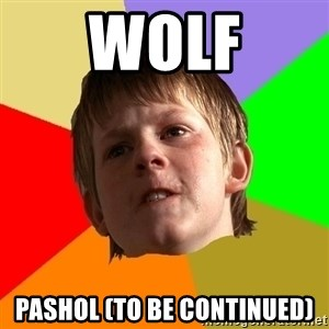Angry School Boy - Wolf Pashol (to be continued)