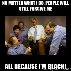 obama laughing  - no matter what i do, people will still forgive me all because i'm black!