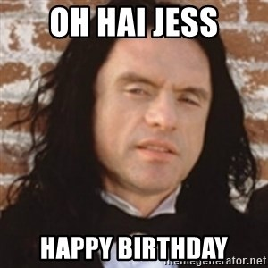 Disgusted Tommy Wiseau - Oh hai jess Happy birthday