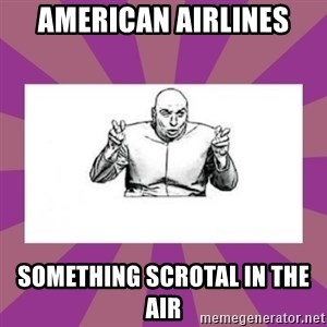'dr. evil' air quote - american airlines something scrotal in the air