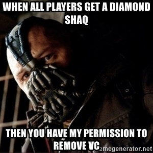 Bane Permission to Die - when all players get a diamond shaq then you have my permission to remove vc