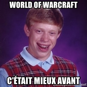 Bad Luck Brian - World of Warcraft C'était mieux avant