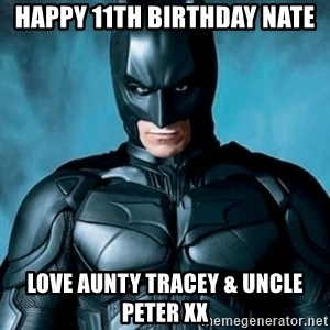 Blatantly Obvious Batman - Happy 11th Birthday nate Love Aunty tracey & uncle peter xx