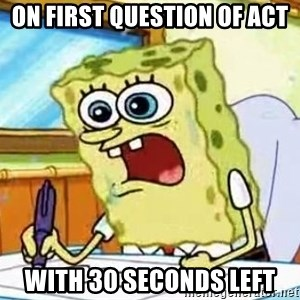 Spongebob What I Learned In Boating School Is - On first question of ACT With 30 seconds left