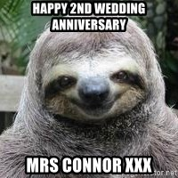Sexual Sloth - Happy 2nd Wedding Anniversary Mrs Connor xxx