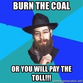 Jewish Dude - burn the coal or you will pay the toll!!!