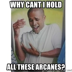 Why Can't I Hold All These?!?!? - Why cant I hold All these Arcanes?