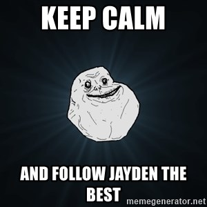 Forever Alone - keep calm  and follow Jayden the best