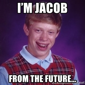 Bad Luck Brian - I'm jacob From the future...