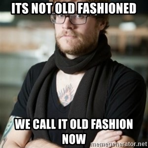 hipster Barista - Its not old fashioned We call it old fashion now